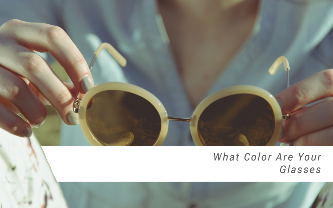 What Color Are Your Glasses?