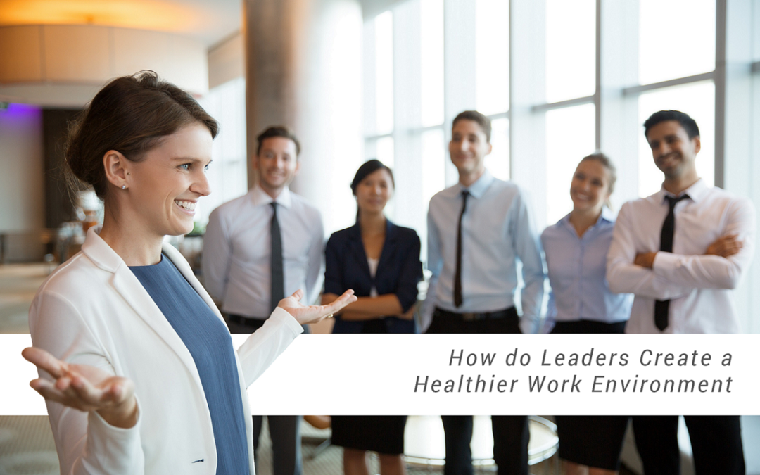 How Do Leaders Create a Healthier Work Environment?